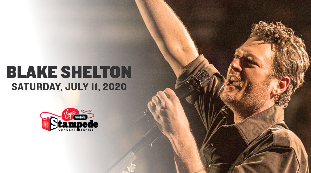 Blake Shelton first headliner announced for the Virgin Mobile  Stampede Concert Series at the 2020 Calgary Stampede